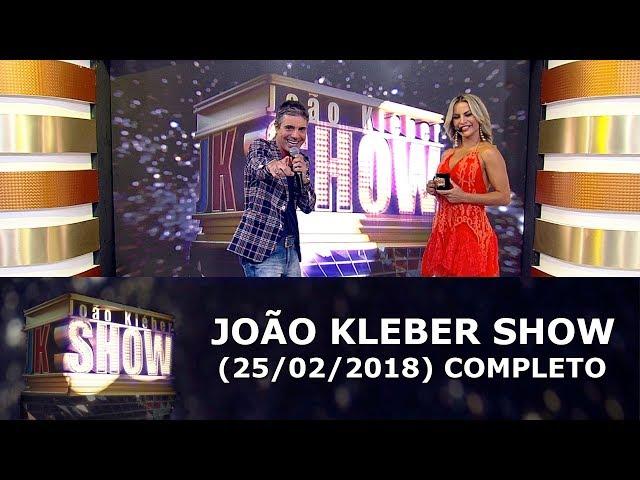 João Kléber Show (25/02/18) | Completo