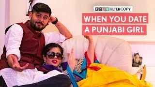 FilterCopy | When You Date A Punjabi Girl | Ft. Alisha Chopra and Anant Kaushik