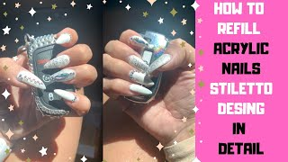 HOW TO REFILL ACRYLIC NAILS STILETTO STYLE | DIY ACRYLIC REFILL AND NAIL DESIGN IN DETAIL