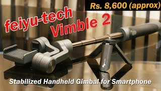 Feiyutech Vimble 2 review - extendable Handheld 3 axis Gimbal Stabilizer for Rs. 8,600 (approx)