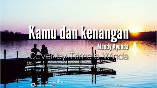Maudy Ayunda - Kamu dan Kenangan Lirik Cover by Trimela Winda.mp3