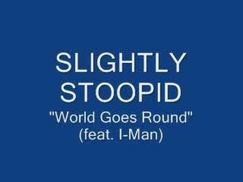 slightly stoopid - world goes round