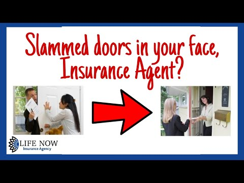 Slammed doors in your face. Life of an Insurance Agent.