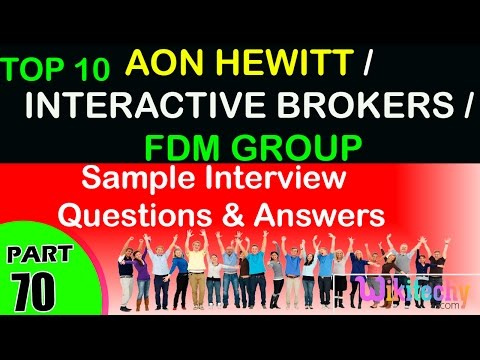 AON HEWITT | INTERACTIVE BROKERS | FDM GROUP  Top most interview questions and answers