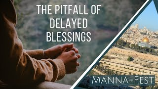 The Pitfall of Delayed Blessings | Episode 917