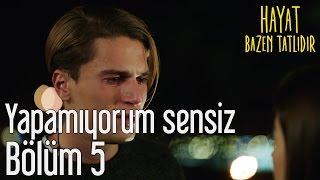 Hayat Bazen Tatlıdır 5. Bölüm - Yapamıyorum Sensiz