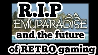 R.I.P  Emuparadise - IS THIS THE END OF ROMS?