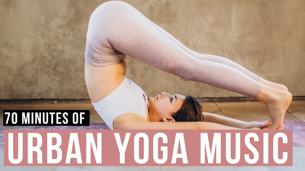 Urban Yoga Music Songs Of Eden 70 Min Of Modern Yoga Music For Yoga Flow Youtube