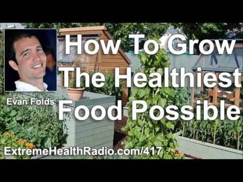 Evan Folds - Unique Tips For Growing The Healthiest Fruits & Vegetables Possible!