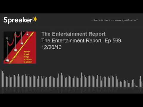 The Entertainment Report- Ep 569 12/20/16
