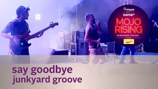 Say Goodbye - Junkyard Groove - Live at Kappa TV Mojo Rising