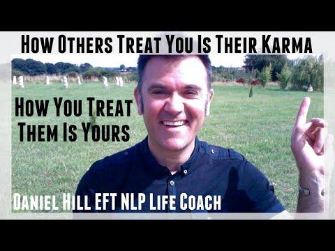 How Others Treat You Is Their Karma, How You Treat Them Is Yours · Daniel Hill EFT NLP Life Coach