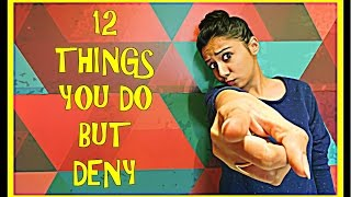 12 Things You Do But Deny | MostlySane | Funny Videos 2016