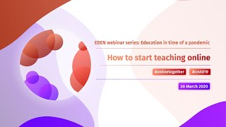 How to start teaching online - EDEN webinar series: Education in time of a pandemic