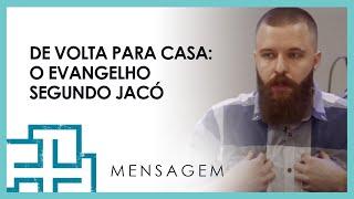 DE VOLTA PARA CASA (Mensagem) - O Evangelho segundo Jacó | 05/09