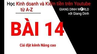 Học Kiếm tiền trên Youtube A-Z - Bài 14 - Cài đặt kênh Nâng cao