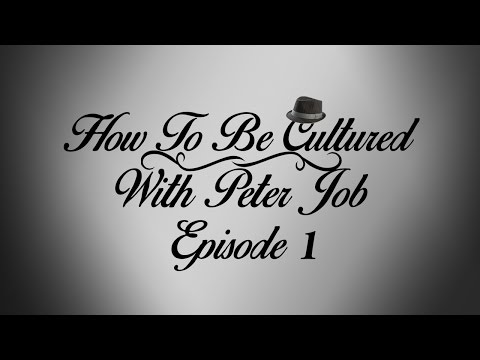 How To Be Cultured - With Peter Job Episode 1