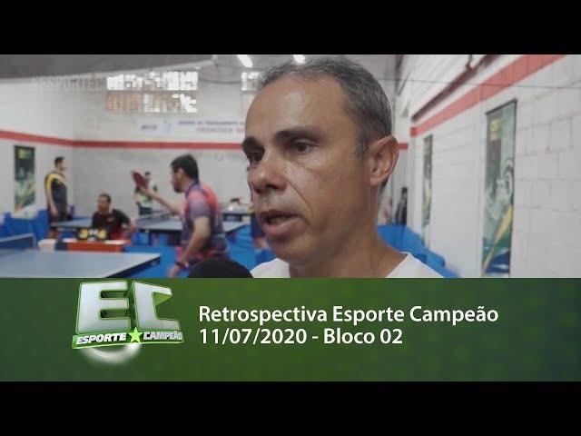 Retrospectiva Esporte Campeão 11/07/2020 - Bloco 02