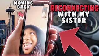 RECONNECTION WITH MY SISTER *is she moving back to Seattle?*