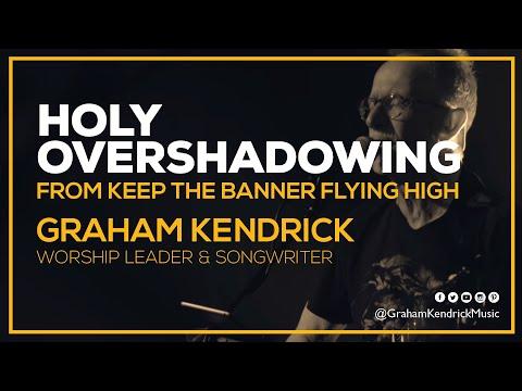 Holy Overshadowing - Graham Kendrick (with lyrics)