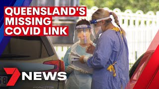Queensland Health believe they've found the missing COVID link | 7NEWS