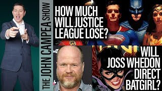 How Much Will Justice League Lose? Is Joss Whedon Directing Batgirl? - The John Campea Show