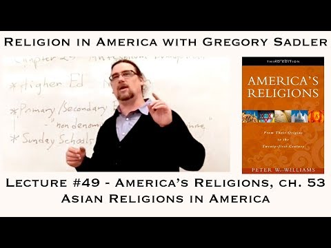 "Religion in America #49 ""America's Religions,"" Ch. 53:  Asian Religions in America"