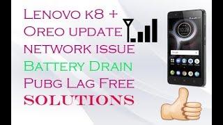 Lenovo k8 + oreo  Range Battery laging problems solutions