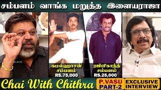 சம்பளம் வாங்க மறுத்த இளையராஜா | Chai With Chithra | P.VASU | Part 2 | Exclusive Interview
