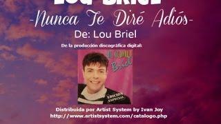 Lou Briel -Nunca Te Diré Adiós-