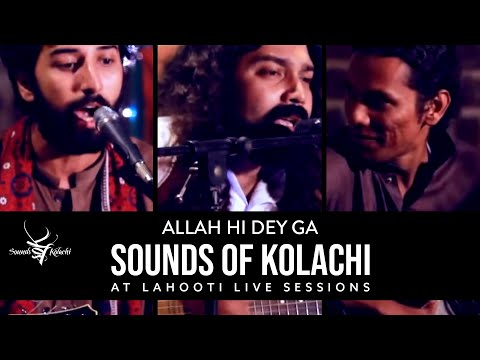 Allah Hi Dega by Sounds of Kolachi at Lahooti Live Sessions