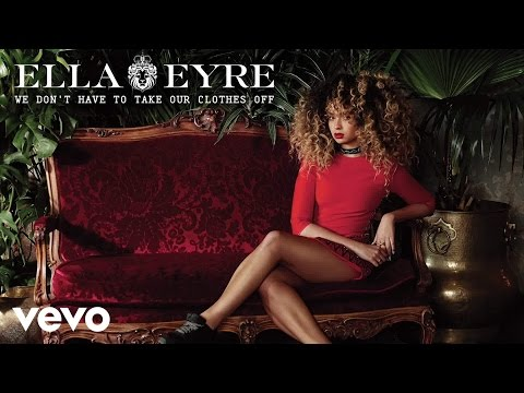 Thumbnail: Ella Eyre - We Don't Have To Take Our Clothes Off