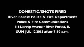 River Forest Police & Fire Audio Domestic Call, People Shot, Police Injured BAL LEFT FD, RIGHT PD