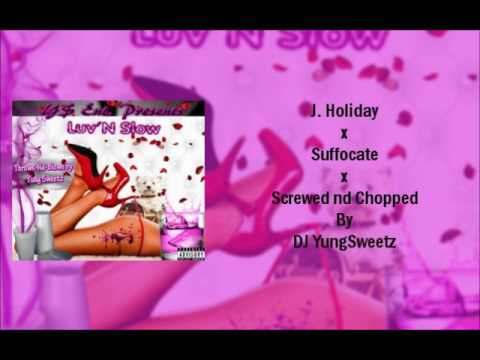 J. Holiday X Suffocate (Screwed Nd Chopped By DJ YungSweetz)