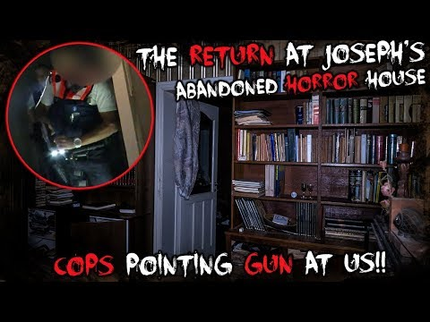 The Return at Joseph's ABANDONED HORROR HOUSE went VERY WRONG!! (COPS POINTING GUN AT US)