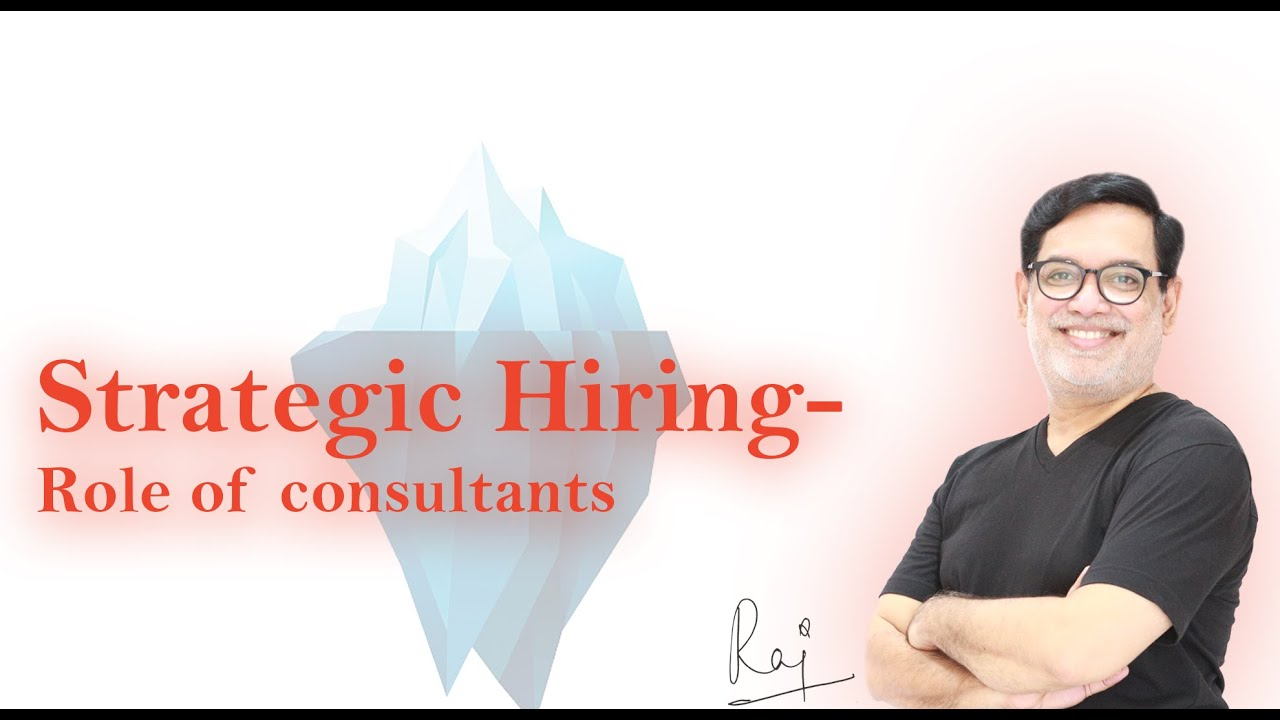 Strategic Hiring- Role of Consultants