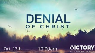 Victory Fellowship 10 17 21 Denial of Christ