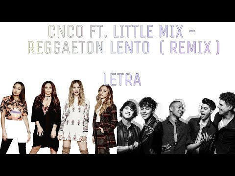 CNCO F.T LITTLE MIX -  REGGAETÓN LENTO (REMIX) LETRA