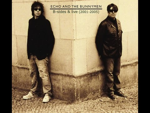 Echo & The Bunnymen - B sides & Live 2001/ 2005 (Full album)