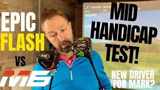 Taylormade M6 vs Callaway Epic Flash - MID HANDICAP TEST