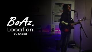 Khalid - Location | cover by BoAz
