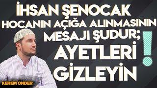 İhsan Şenocak hocanın açığa alınması bize bir mesajdır: 'Ayetleri gizleyin!' / Kerem önder