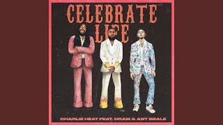 Play Celebrate Life (feat. DRAM & Ant Beale)
