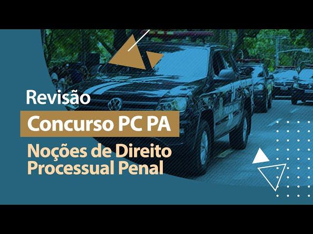 Concurso PC PA - Revisão - Noções de Direito Processual Penal