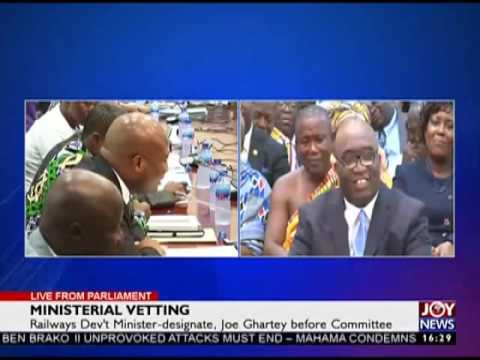 Railways development minister-designate, Joe Ghartey before committee