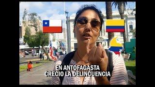 Que opinan de los COLOMBIANOS en CHILE (Antofagasta)