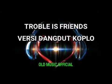 TROBLE IS A FRIENDS Lenka versi koplo 2019