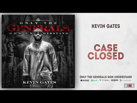 Kevin Gates – Case Closed (Only the Generals Gon Understand)