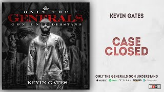 Kevin Gates - Case Closed (Only the Generals Gon Understand)