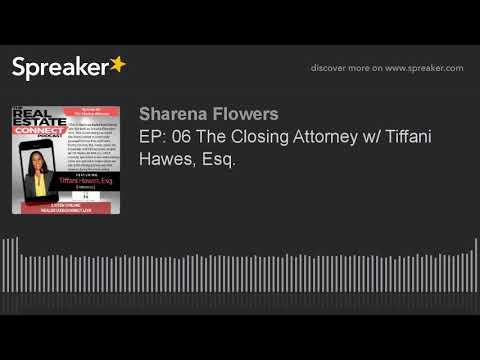 EP: 06 The Closing Attorney w/ Tiffani Hawes, Esq.